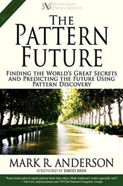 The Pattern Future: Finding the World's Great Secrets and Predicting the Future Using Pattern Discovery by [Anderson, Mark]